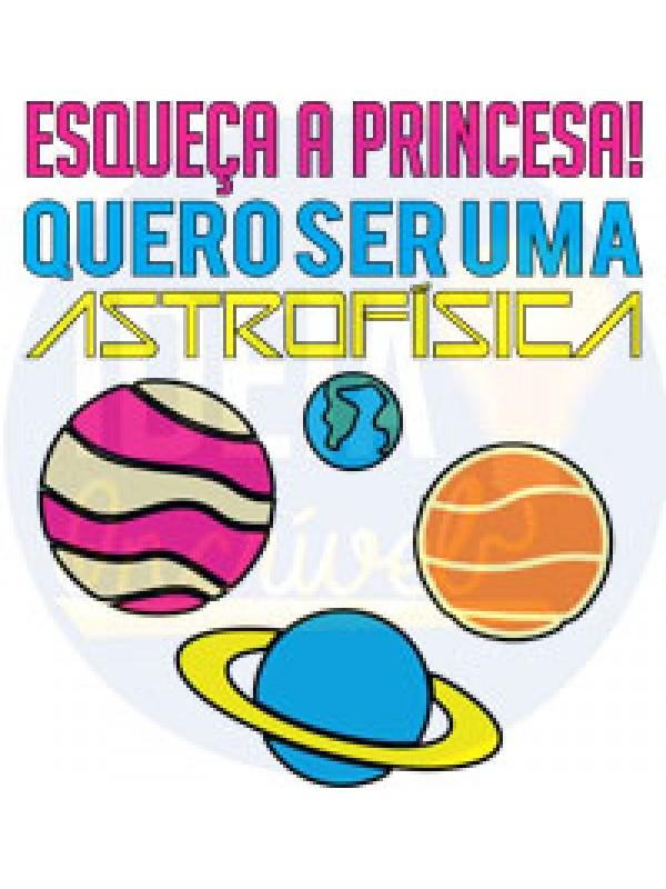 Body Infantil Esqueça a Princesa! Quero ser uma Astrofísica