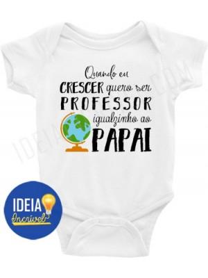 Body Bebê Infantil Quando Crescer Quero Ser Professor Igualzinho ao Papai