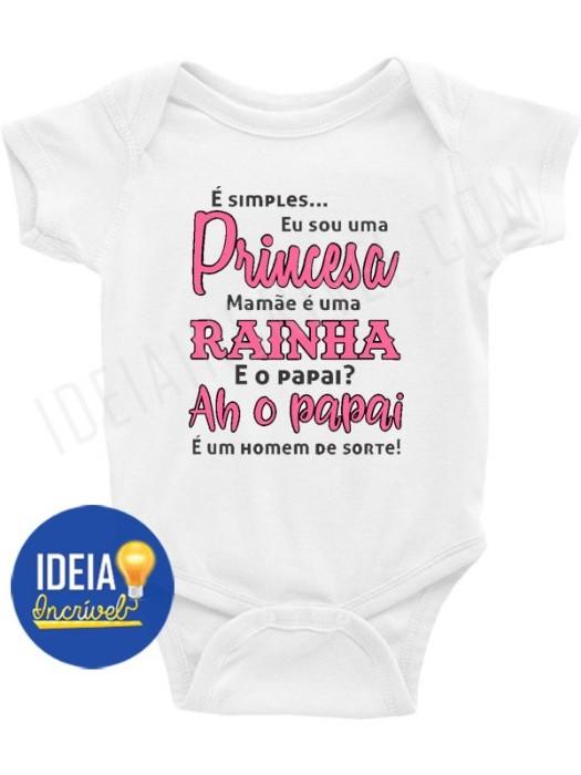 Body Bebê Infantil É Simples Eu sou Uma Princesa Mamãe uma rainha e papai um homem de sorte