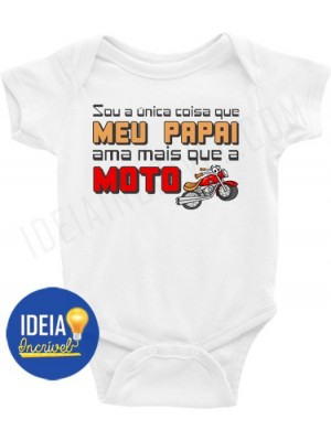 BODY BEBÊ / INFANTIL SOU A ÚNICA COISA QUE MEU PAPAI AMA MAIS QUE A MOTO