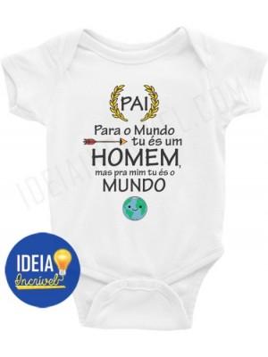 Body Bebê / Infantil - Pai, para o mundo tu és um homem, mas pra mim tu és o mundo