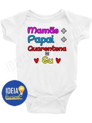 Body Infantil / Bebê - Mamãe + Papai + Quarentena = Eu