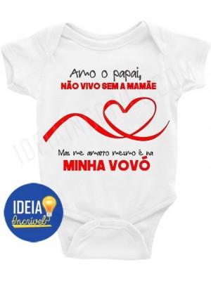 Body Infantil / Bebê - Amo o Papai, não vivo sem a mamãe, mas me amarro mesmo é na minha vovó