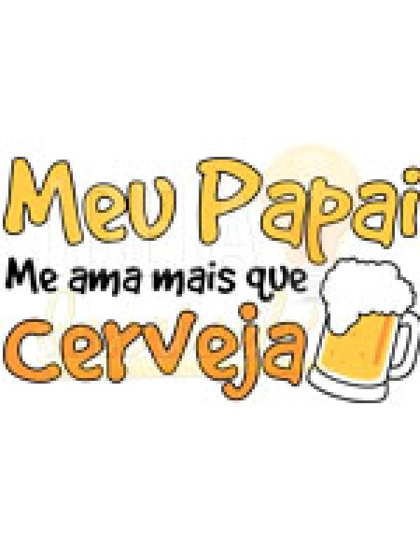 Body Infantil / Bebê - Meu Papai me Ama Mais que Cerveja