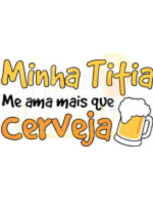 Body Infantil / Bebê - Minha Titia me Ama Mais que Cerveja