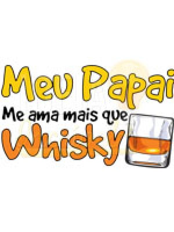 Roupa Body Infantil / Bebê - Meu Papai Me Ama Mais Que Whisky